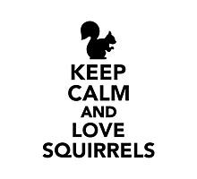 Keep calm and love squirrels Photographic Print