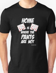 HOME is where the pants ARE NOT Unisex T-Shirt