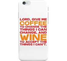 Lord, Give me Coffee to change the things i can change, and wine to accept the things I can't. iPhone Case/Skin