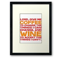 Lord, Give me Coffee to change the things i can change, and wine to accept the things I can't. Framed Print