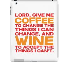 Lord, Give me Coffee to change the things i can change, and wine to accept the things I can't. iPad Case/Skin