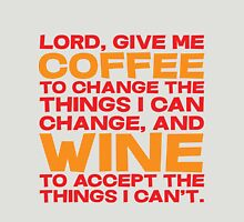 Lord, Give me Coffee to change the things i can change, and wine to accept the things I can't. Unisex T-Shirt