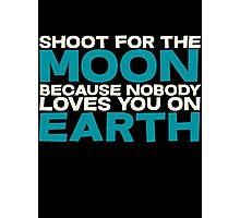 Shoot for the moon because nobody loves you on earth Photographic Print
