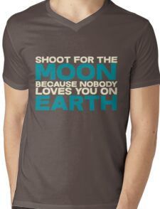Shoot for the moon because nobody loves you on earth Mens V-Neck T-Shirt