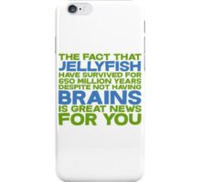The fact that Jellyfish have survived for 650 million years despite not having brains is great news for you iPhone Case/Skin