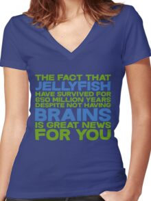 The fact that Jellyfish have survived for 650 million years despite not having brains is great news for you Women's Fitted V-Neck T-Shirt