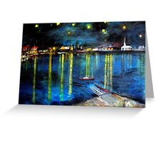 Starry Night over the Rhone /   My  Version of  Vincent  van  Gogh's painting of Arles at night;        ( My Paintings)  Greeting Card