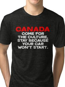 CANADA Come for the culture, stay because your car won't start Tri-blend T-Shirt
