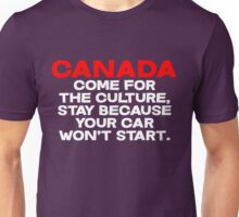 CANADA Come for the culture, stay because your car won't start Unisex T-Shirt
