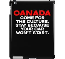 CANADA Come for the culture, stay because your car won't start iPad Case/Skin
