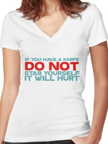 If you have a knife, do not stab yourself, it will hurt Women's Fitted V-Neck T-Shirt