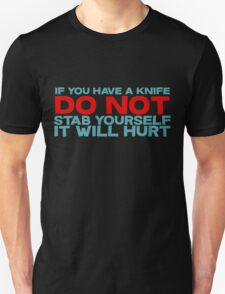 If you have a knife, do not stab yourself, it will hurt Unisex T-Shirt