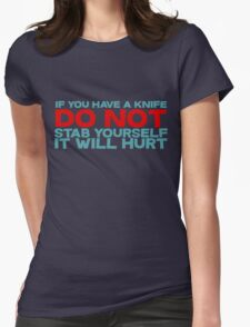 If you have a knife, do not stab yourself, it will hurt Womens Fitted T-Shirt