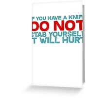 If you have a knife, do not stab yourself, it will hurt Greeting Card