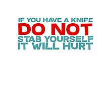 If you have a knife, do not stab yourself, it will hurt Photographic Print