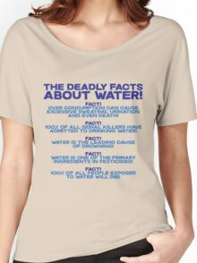The deadly facts about water Women's Relaxed Fit T-Shirt