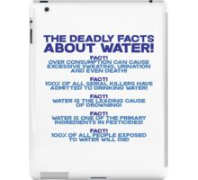 The deadly facts about water iPad Case/Skin