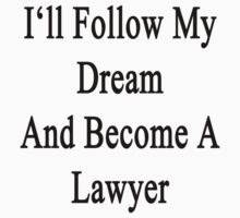 I'll Follow My Dream And Become A Lawyer  by supernova23