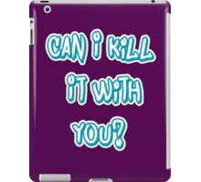 Can I Kill It With You? iPad Case/Skin