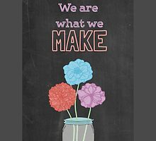 We are what we make - chalkboard by Carrie Anthony