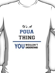 It's a POUA thing, you wouldn't understand !! T-Shirt