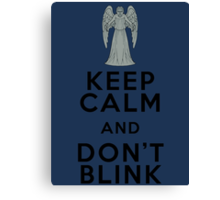 Keep Calm and Don't Blink - Weeping Angels - Doctor Who Canvas Print