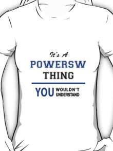 It's a POWERSW thing, you wouldn't understand !! T-Shirt