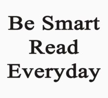Be Smart Read Everyday  by supernova23