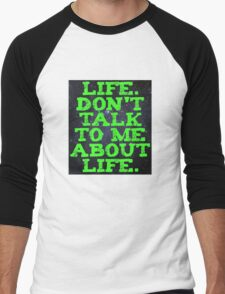 Life - Don't Talk To Me About Life Men's Baseball ¾ T-Shirt