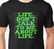 Life - Don't Talk To Me About Life Unisex T-Shirt