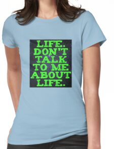 Life - Don't Talk To Me About Life Womens Fitted T-Shirt