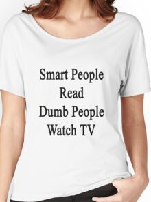 Smart People Read Dumb People Watch TV  Women's Relaxed Fit T-Shirt