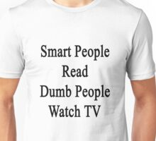 Smart People Read Dumb People Watch TV  Unisex T-Shirt