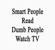 Smart People Read Dumb People Watch TV  Unisex T-Shirt