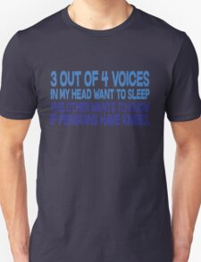 3 out of 4 voices in my head want to sleep The other wants to know if penguins have knees. Unisex T-Shirt