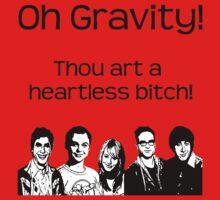 Gravity! Thou art a heartless Bitch!