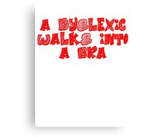 A dyslexic walks into a bra Canvas Print