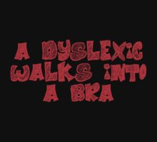 A dyslexic walks into a bra by SlubberBub