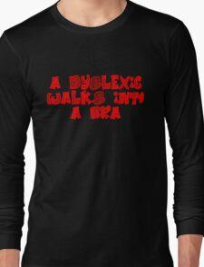 A dyslexic walks into a bra Long Sleeve T-Shirt