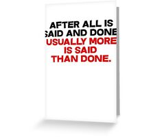 After all is said and done, usually more is said than done Greeting Card