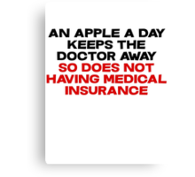 An apple a day keeps the doctor away So does not having medical insurance Canvas Print