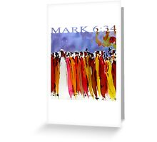 MARK 6:34 Greeting Card