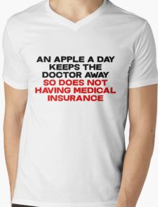 An apple a day keeps the doctor away So does not having medical insurance Mens V-Neck T-Shirt