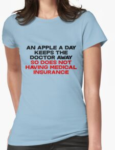 An apple a day keeps the doctor away So does not having medical insurance Womens Fitted T-Shirt