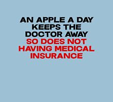 An apple a day keeps the doctor away So does not having medical insurance Unisex T-Shirt