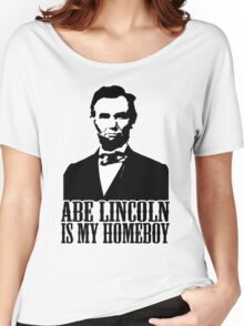 Abraham Lincoln Is My Homeboy Women's Relaxed Fit T-Shirt