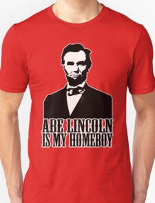 Abraham Lincoln Is My Homeboy T-Shirt