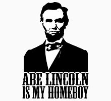 Abraham Lincoln Is My Homeboy Unisex T-Shirt