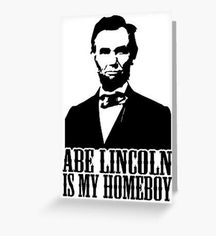 Abraham Lincoln Is My Homeboy Greeting Card