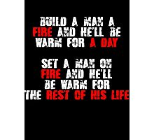 Build a man a fire and hell be warm for a day, Set a man on fire and hell be warm for the rest of his life Photographic Print